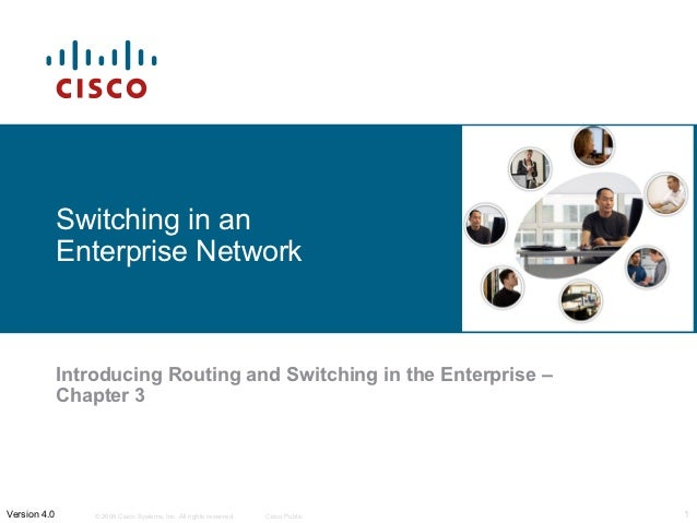 Switching in an              Enterprise Network              Introducing Routing and Switching in the Enterprise –        ...