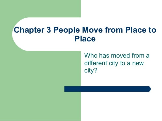 Chapter 3 People Move from Place to Place Who has moved from a different city to a new city?