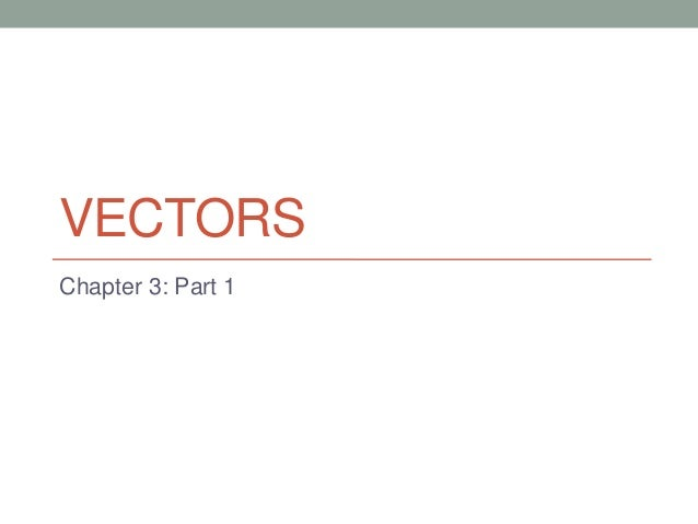 VECTORS Chapter 3: Part 1