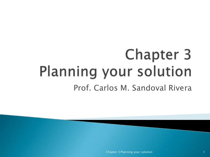 Chapter 3Planning your solution<br />Prof. Carlos M. Sandoval Rivera<br />Chapter 3 Planning your solution<br />1<br />