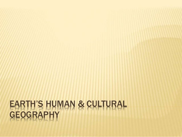 EARTH'S HUMAN & CULTURAL GEOGRAPHY