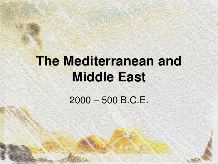 The Mediterranean and      Middle East     2000 – 500 B.C.E.