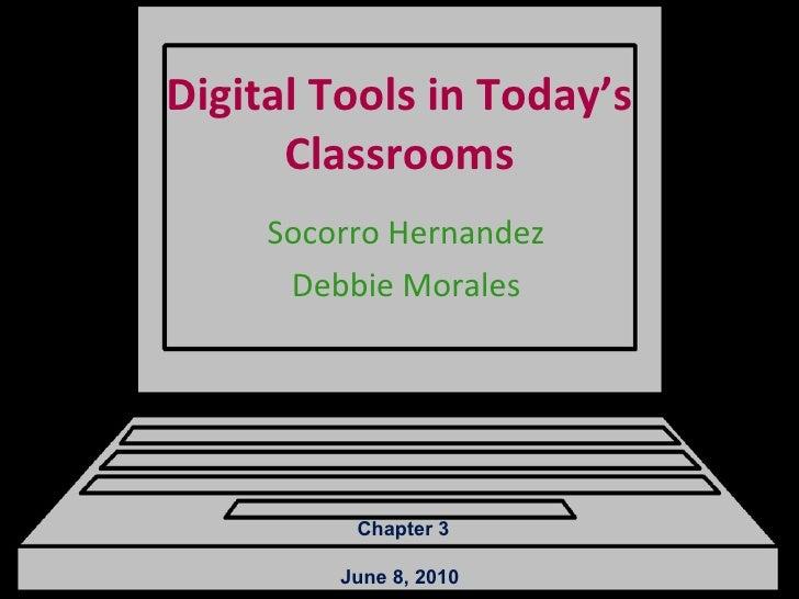 Digital Tools in Today's Classrooms Socorro Hernandez Debbie Morales Chapter 3 June 8, 2010
