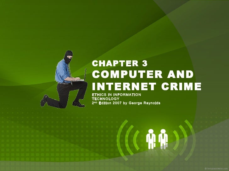 CHAPTER 3 COMPUTER AND INTERNET CRIME ETHICS IN INFORMATION TECHNOLOGY 2 ND  Edition 2007 by George Reynolds