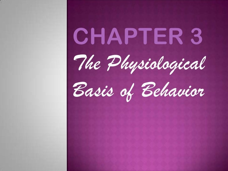 CHAPTER 3The PhysiologicalBasis of Behavior