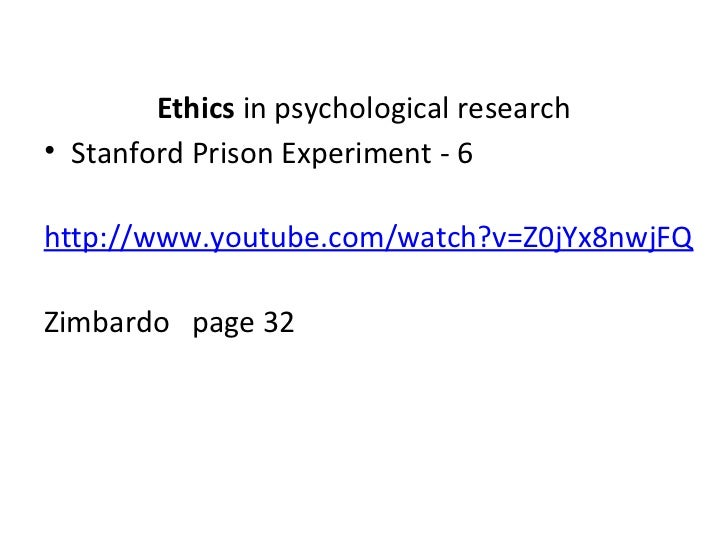 Ethics in psychological research• Stanford Prison Experiment - 6http://www.youtube.com/watch?v=Z0jYx8nwjFQZimbardo page 32