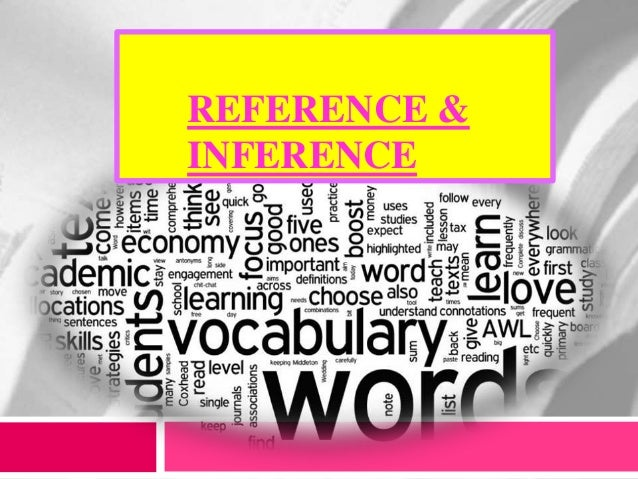 pragmatic reference and inference Reference & inference  the key to making sense of reference is that pragmatic process whereby speakers select linguistic expressions with the intention.
