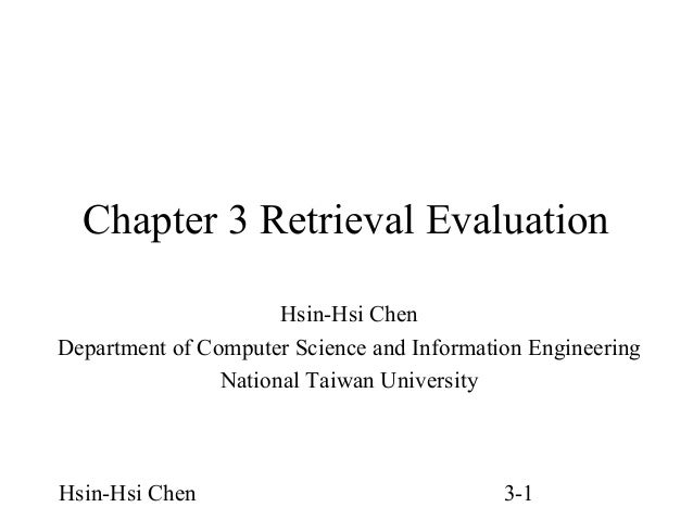 Chapter 3 Retrieval Evaluation Hsin-Hsi Chen Department of Computer Science and Information Engineering National Taiwan Un...