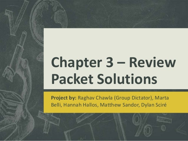 Chapter 3 – ReviewPacket SolutionsProject by: Raghav Chawla (Group Dictator), MartaBelli, Hannah Hallos, Matthew Sandor, D...