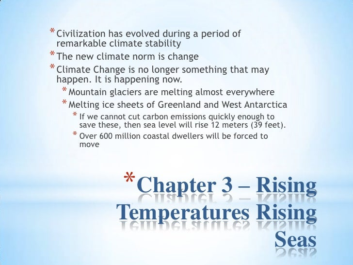Chapter 3 – Rising Temperatures Rising Seas<br />Civilization has evolved during a period of remarkable climate stability<...