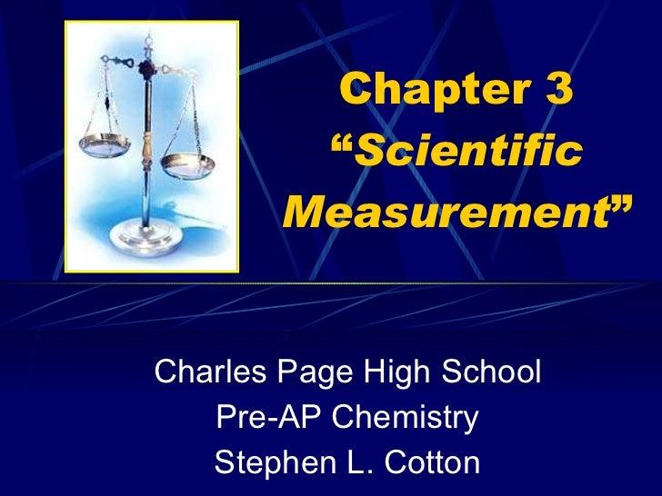 "Chapter 3 "" Scientific Measurement "" Charles Page High School Pre-AP Chemistry Stephen L. Cotton"