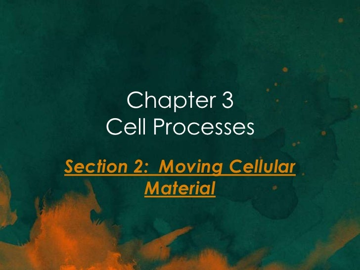 Chapter 3    Cell ProcessesSection 2: Moving Cellular         Material