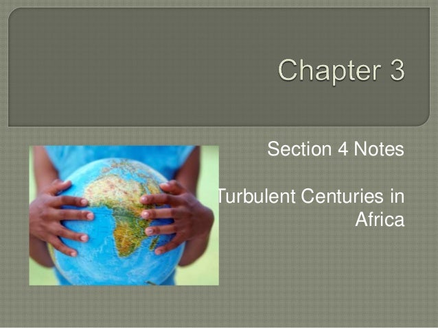 Section 4 Notes Turbulent Centuries in Africa