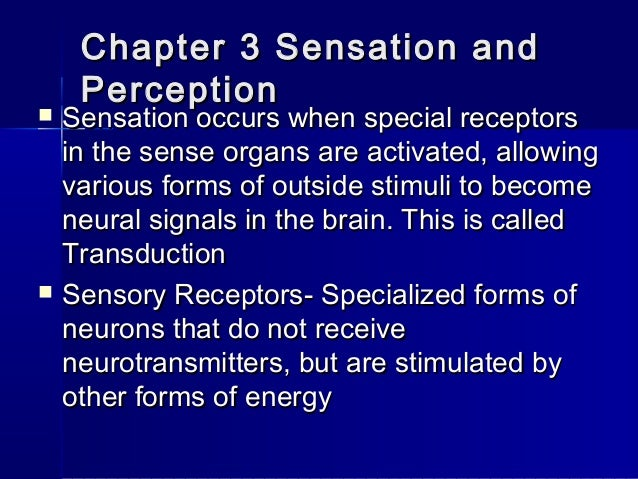 Chapter 3 Sensation andChapter 3 Sensation and PerceptionPerception  Sensation occurs when special receptorsSensation occ...
