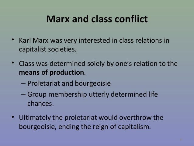 Marx and class conflict • Karl Marx was very interested in class relations in capitalist societies. • Class was determined...
