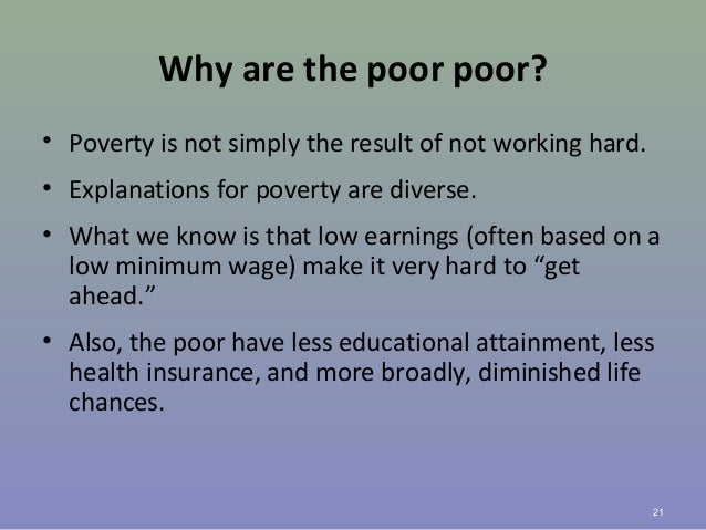 Why are the poor poor? • Poverty is not simply the result of not working hard. • Explanations for poverty are diverse. • W...