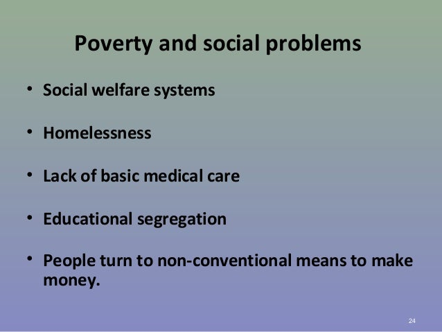 Poverty and social problems • Social welfare systems • Homelessness • Lack of basic medical care • Educational segregation...