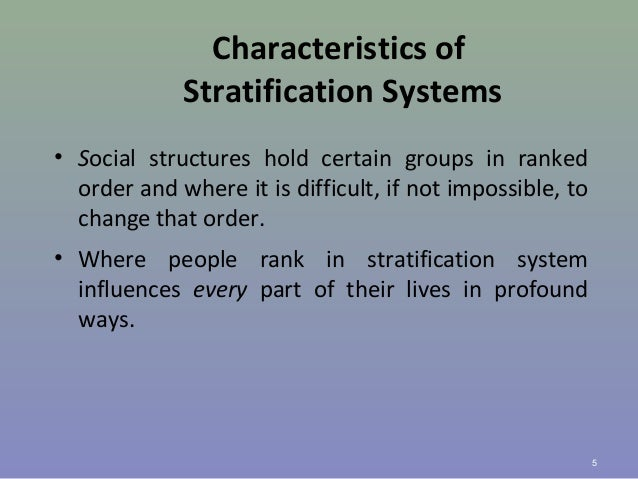 the systems of social stratification Social stratification is a social process social stratification is a characteristic of society, not simply a function of individual differences social stratification is universal, but variable.