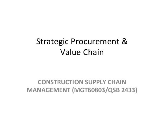 Strategic Procurement & Value Chain CONSTRUCTION SUPPLY CHAIN MANAGEMENT (MGT60803/QSB 2433)