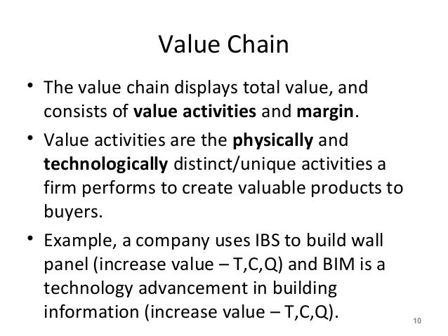 Value Chain • The value chain displays total value, and consists of value activities and margin. • Value activities are th...