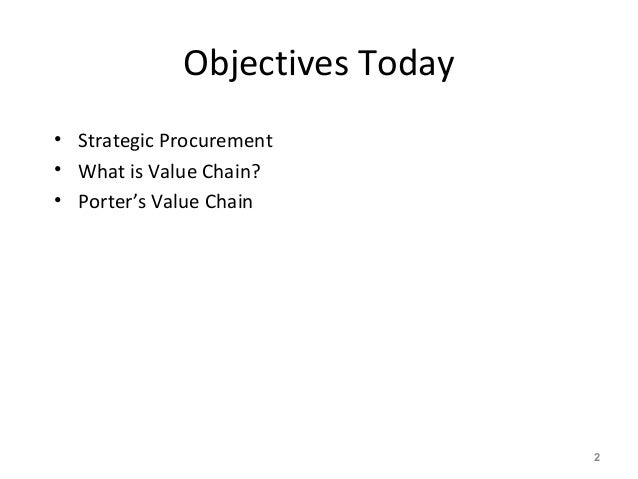 Objectives Today • Strategic Procurement • What is Value Chain? • Porter's Value Chain 2