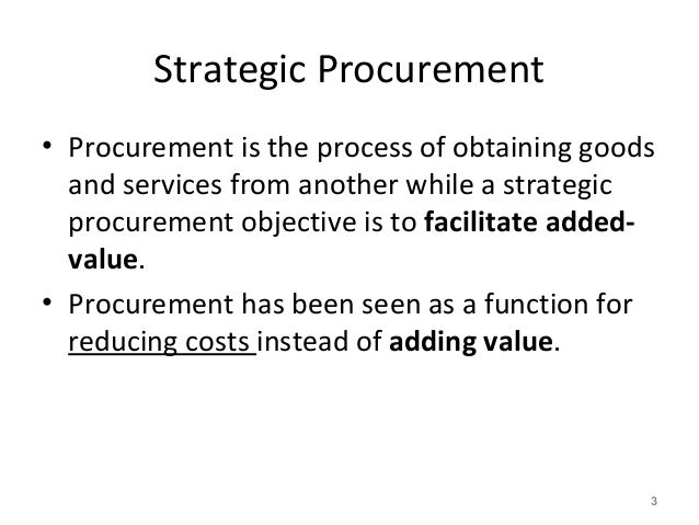 Strategic Procurement • Procurement is the process of obtaining goods and services from another while a strategic procurem...