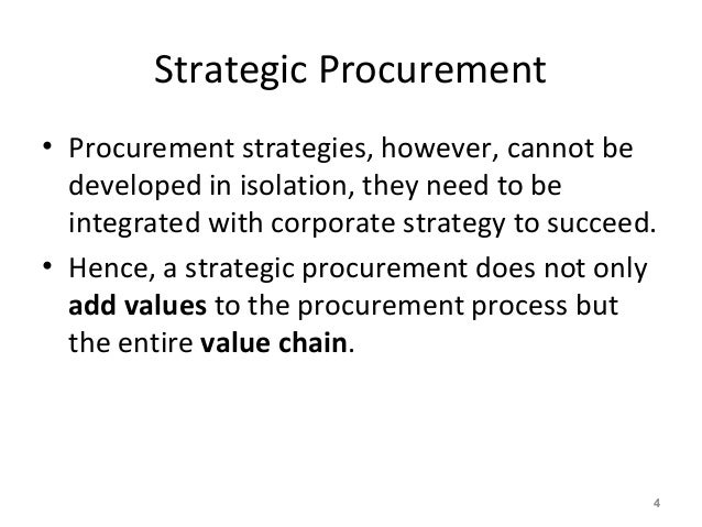 Strategic Procurement • Procurement strategies, however, cannot be developed in isolation, they need to be integrated with...