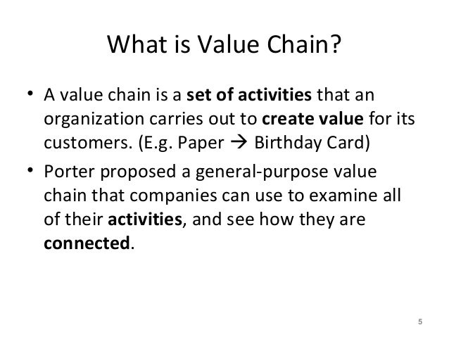 What is Value Chain? • A value chain is a set of activities that an organization carries out to create value for its custo...