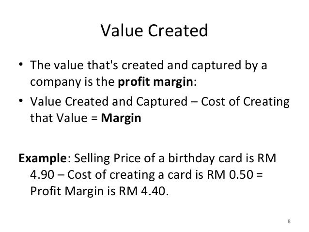 Value Created • The value that's created and captured by a company is the profit margin: • Value Created and Captured – Co...