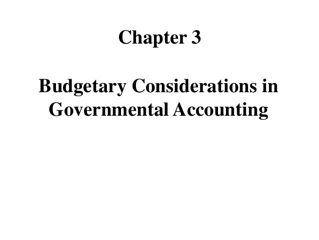 Chapter 3 Budgetary Considerations in Governmental Accounting