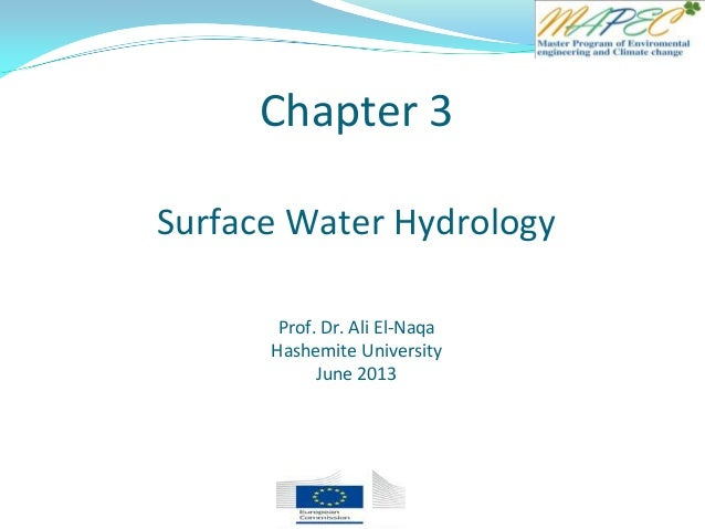 Chapter 3 Surface Water Hydrology Prof. Dr. Ali El-Naqa Hashemite University June 2013