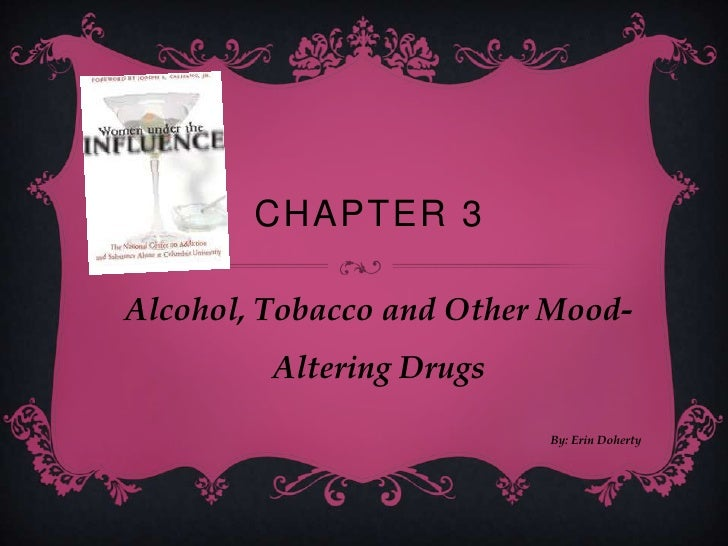 Chapter 3<br />Alcohol, Tobacco and Other Mood-Altering Drugs<br />By: Erin Doherty<br />