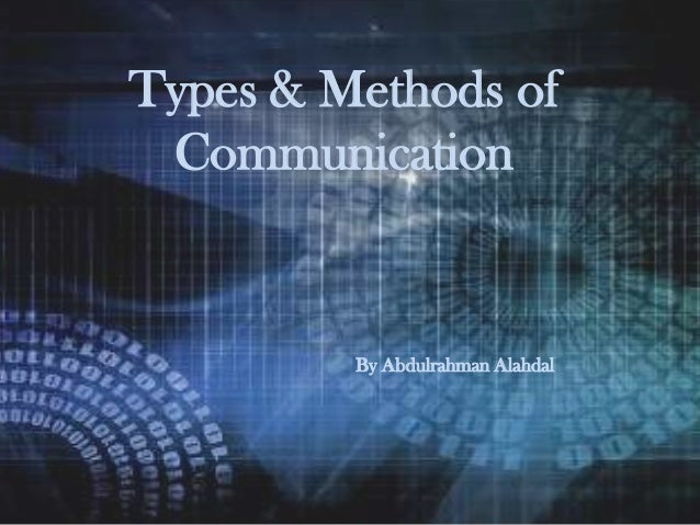 Types & Methods of Communication By Abdulrahman Alahdal