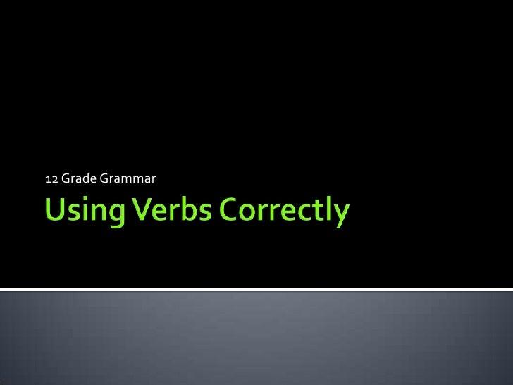 Using Verbs Correctly<br />12 Grade Grammar<br />