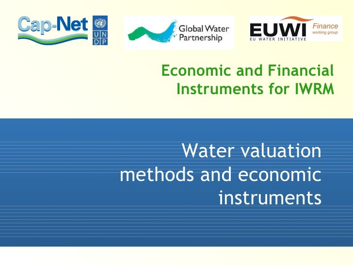 Economic and Financial Instruments for IWRM Water valuation methods and economic instruments