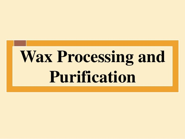 Wax Processing and Purification