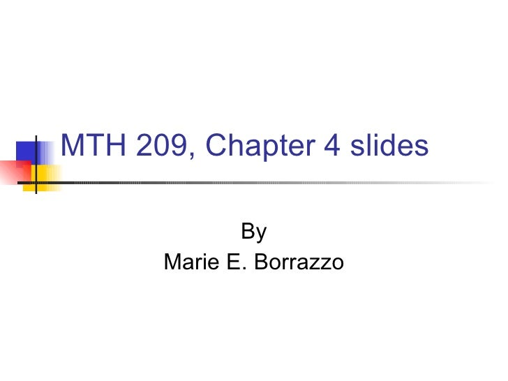 MTH 209, Chapter 4 slides  By Marie E. Borrazzo