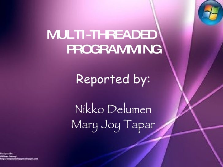 MULTI-THREADED  PROGRAMMING Reported by: N ikko  D elumen M ary  J oy  T apar