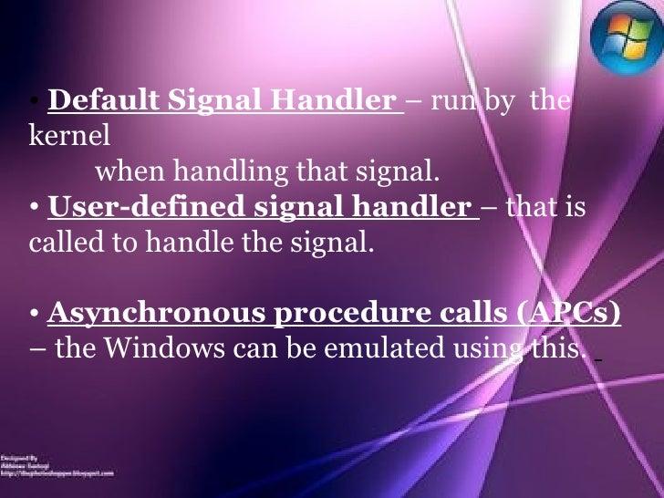 <ul><li>Default Signal Handler  – run by  the kernel </li></ul><ul><li>when handling that signal. </li></ul><ul><li>User-d...