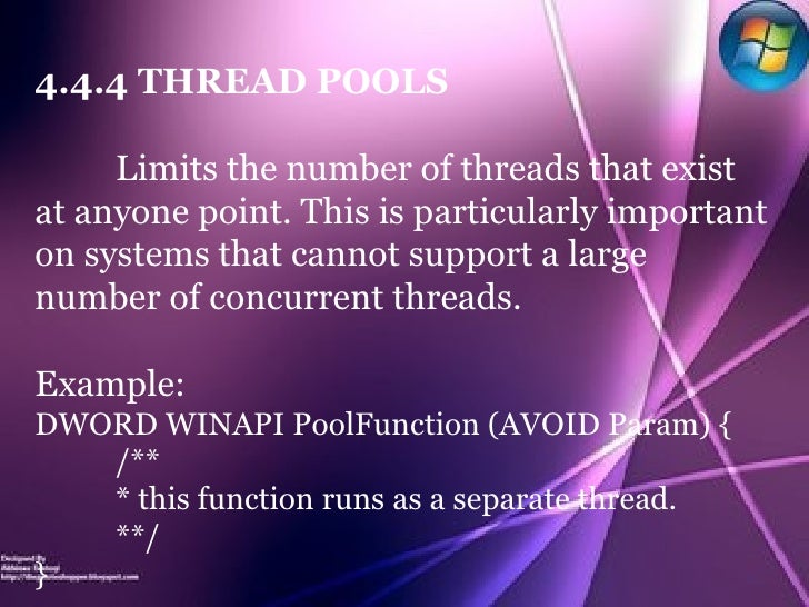 4.4.4 THREAD POOLS Limits the number of threads that exist at anyone point. This is particularly important on systems that...