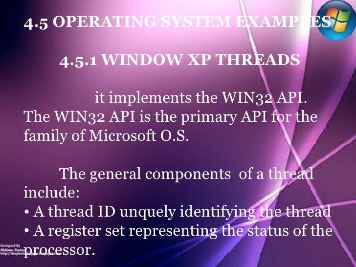<ul><li>4.5 OPERATING SYSTEM EXAMPLES </li></ul><ul><li>4.5.1 WINDOW XP THREADS </li></ul><ul><li>it implements the WIN32 ...