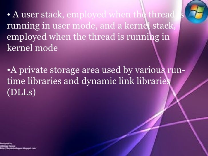 <ul><li>A user stack, employed when the thread is running in user mode, and a kernel stack, employed when the thread is ru...