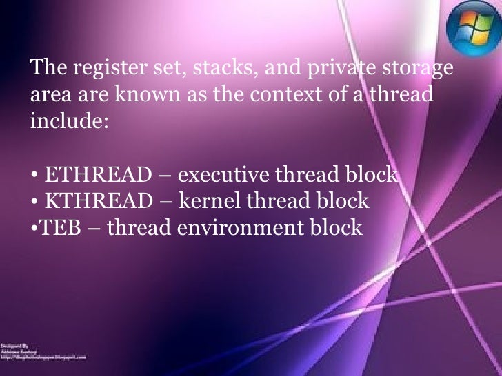 <ul><li>The register set, stacks, and private storage area are known as the context of a thread include: </li></ul><ul><li...
