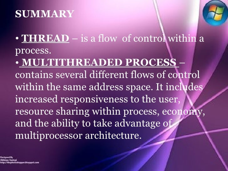 <ul><li>SUMMARY </li></ul><ul><li>THREAD  – is a flow  of control within a process. </li></ul><ul><li>MULTITHREADED PROCES...