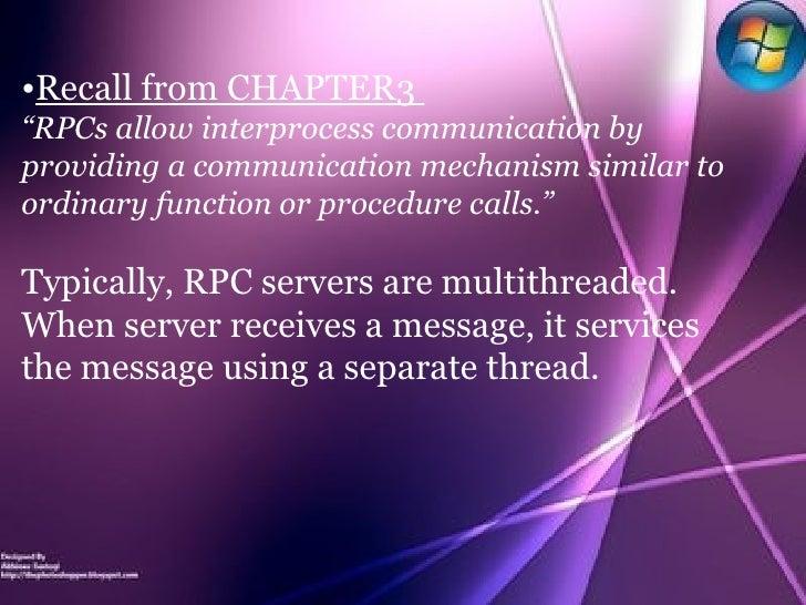 """<ul><li>Recall from CHAPTER3  </li></ul><ul><li>"""" RPCs allow interprocess communication by providing a communication mecha..."""