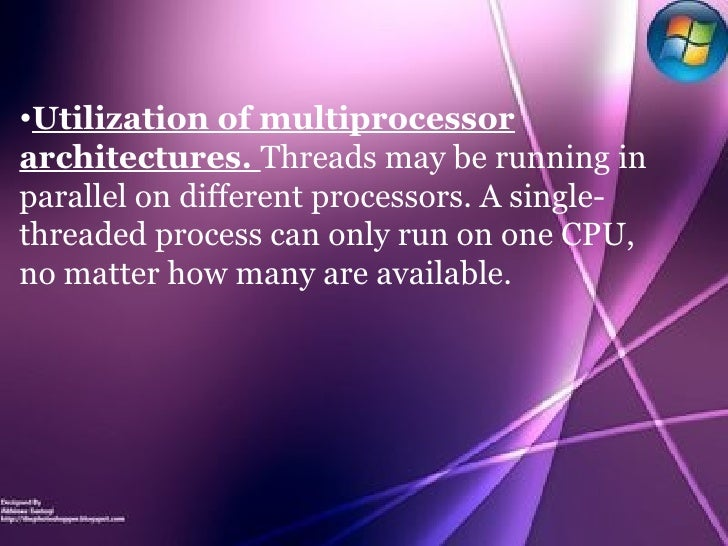 <ul><li>Utilization of multiprocessor architectures.  Threads may be running in parallel on different processors. A single...