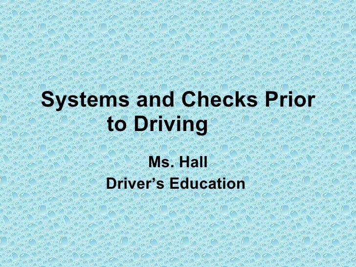 Systems and Checks Prior to Driving   Ms. Hall Driver's Education