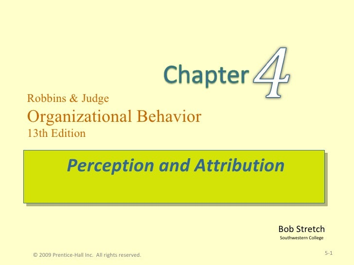 Perception and Attribution © 2009 Prentice-Hall Inc.  All rights reserved. 5-