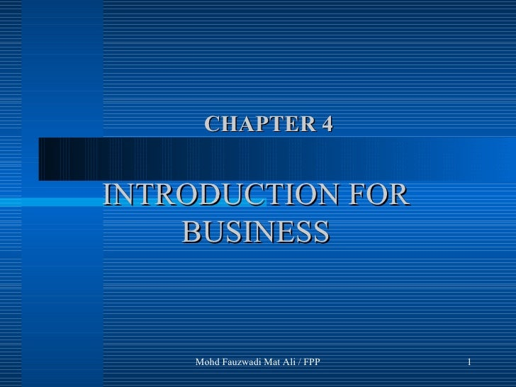 INTRODUCTION FOR BUSINESS Mohd Fauzwadi Mat Ali / FPP CHAPTER 4