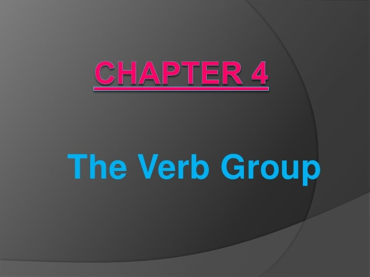 Chapter 4<br />The Verb Group<br />